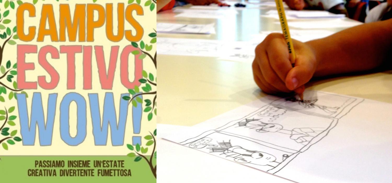 """<p>Torna il Campus Estivo di Didattica WOW!</p><p><br />Un campus&nbsp;con attivit&agrave; divertenti, lezioni di fumetto e animazione dedicato a <strong>bambini e ragazzi dai 7 ai 13 anni</strong>.<br />Il campus si sviluppa con una <strong>frequenza settimanale dal 15 giugno al 31 luglio 2020</strong>, con la possibilit&agrave; di attivare i corsi&nbsp;anche <strong>dal 24 agosto al 4 settembre</strong> in base alle richieste.</p><p><em>Attenzione: si avvisa che sono disponibili posti solo nelle settimane dal 13 al 31 luglio.</em></p><p>&nbsp;</p><p>Il campus si svolger&agrave; <strong>da luned&igrave; a venerd&igrave; dalle 9:00 alle 16:30</strong>, con ingressi scaglionati e possibilit&agrave; di prolungamento orario.<br />Ogni settimana verr&agrave; attivata al raggiungimento di un numero minimo di iscritti, e seguendo le linee guida e le disposizioni relative all&#39;emergenza sanitaria.</p><p><br /><strong>Costo d&#39;iscrizione</strong>: 170 euro a settimana, con sconto per iscrizioni&nbsp;a pi&ugrave; settimane.</p><p>Per chi ne avesse diritto, &egrave; possibile pagare la retta d&rsquo;iscrizione al Campus Estivo di WOW Spazio Fumetto attraverso il <strong>bonus baby sitter/centri estivi</strong>.</p><p>Nella <strong>domanda per il bonus</strong> sar&agrave; necessario allegare la documentazione comprovante l&rsquo;iscrizione, il periodo di iscrizione e l&#39;importo sostenuto. Andranno&nbsp;inoltre specificati i seguenti dati:&nbsp;ragione sociale Fondazione Franco Fossati; denominazione: WOW Spazio Fumetto; codice identificativo: Centri e attivit&agrave; diurne (L).</p><p><strong>Per maggiori informazioni <a href=""""mailto:edu@museowow.it"""">edu@museowow.it</a></strong></p><p>&nbsp;</p><p>&nbsp;</p>"""